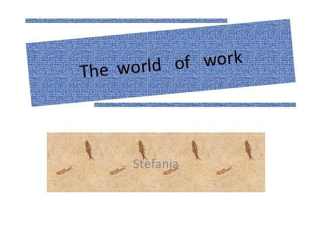 The world of work Stefania