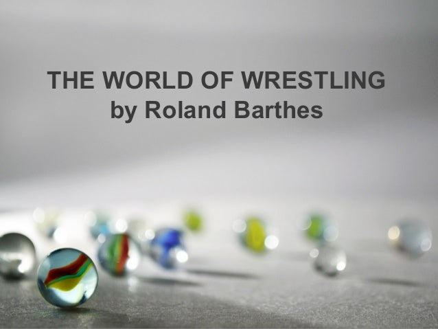 THE WORLD OF WRESTLINGby Roland Barthes