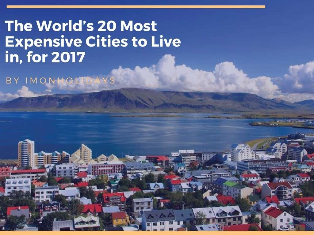 The World's 20 Most Expensive Cities to Live in, for 2017