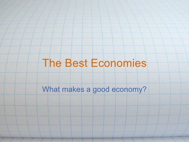 The Best Economies What makes a good economy?