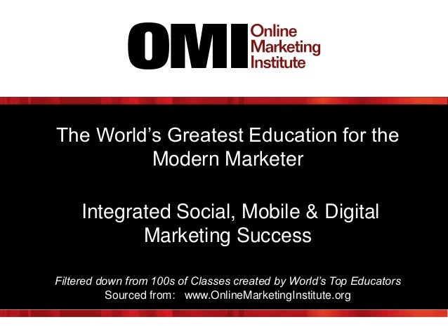 The World's Greatest Education for theModern MarketerIntegrated Social, Mobile & DigitalMarketing SuccessFiltered down fro...