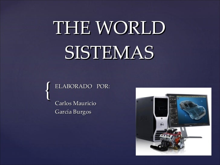 THE WORLD SISTEMAS ELABORADO  POR: Carlos Mauricio  García Burgos