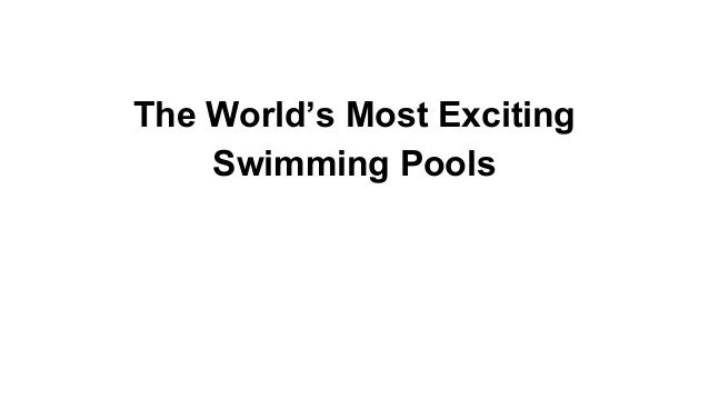 The World's Most Exciting Swimming Pools