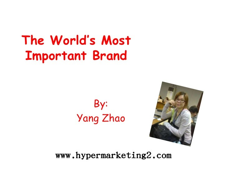 The World's Most Important Brand <br />By:<br />Yang Zhao<br />www.hypermarketing2.com<br />
