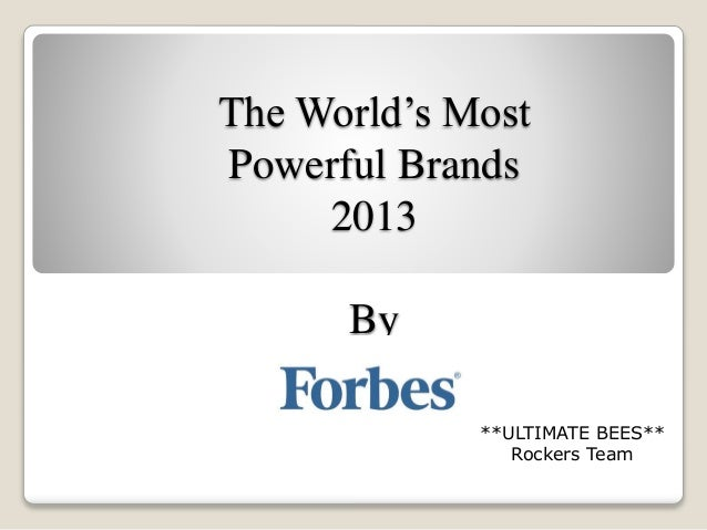 The World's Most Powerful Brands 2013 By **ULTIMATE BEES** Rockers Team