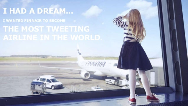 1 I HAD A DREAM... THE MOST TWEETING AIRLINE IN THE WORLD. I WANTED FINNAIR TO BECOME