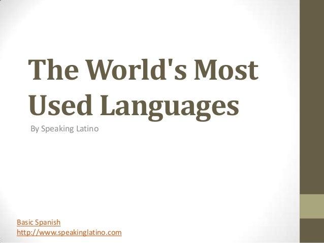 The Worlds Most  Used Languages   By Speaking LatinoBasic Spanishhttp://www.speakinglatino.com
