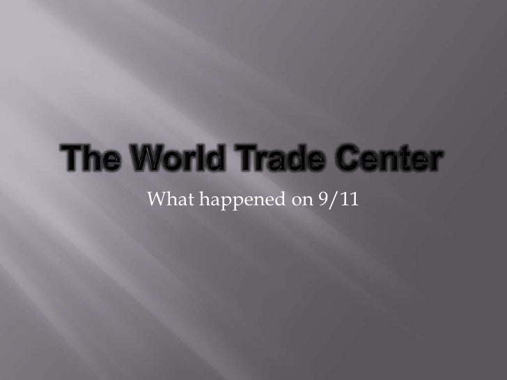 The World Trade Center<br />What happened on 9/11<br />