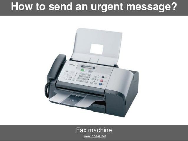 How to send an urgent message?  Fax machine www.7ideas.net