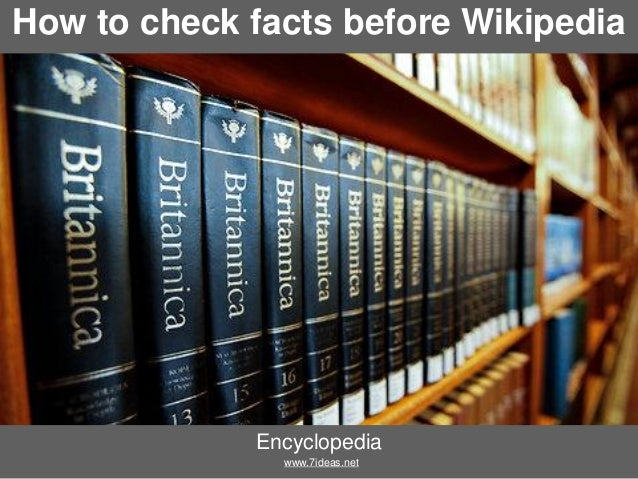 How to check facts before Wikipedia  Encyclopedia www.7ideas.net
