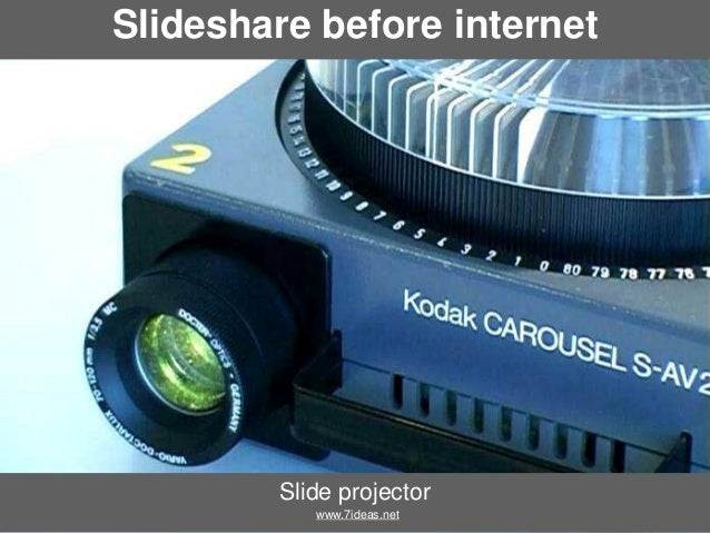 Slideshare before internet  Slide projector www.7ideas.net
