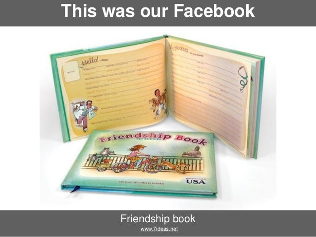 This was our Facebook  Friendship book www.7ideas.net