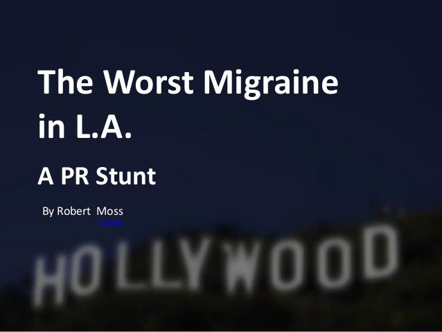 The Worst Migraine in L.A. A PR Stunt By Robert Moss LinkedIn