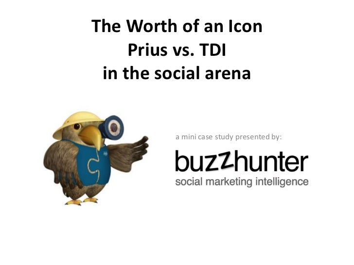 The Worth of an Icon     Prius vs. TDI in the social arena         a mini case study presented by: