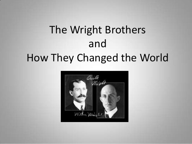 The Wright BrothersandHow They Changed the World