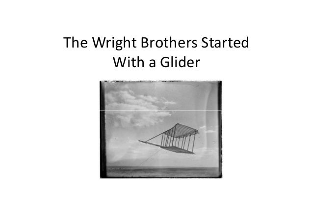 The Wright Brothers Started      With a Glider