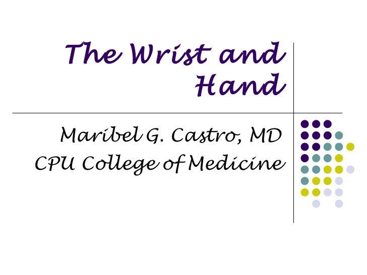 The Wrist and Hand Maribel G. Castro, MD CPU College of Medicine