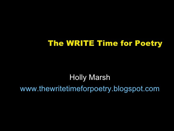 The WRITE Time for Poetry              Holly Marshwww.thewritetimeforpoetry.blogspot.com