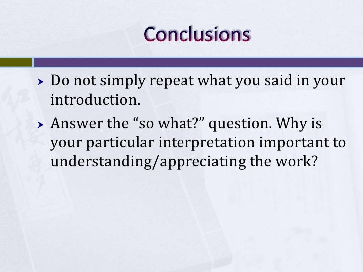 """Conclusions<br />Do not simply repeat what you said in your introduction. <br />Answer the """"so what?"""" question. Why is you..."""