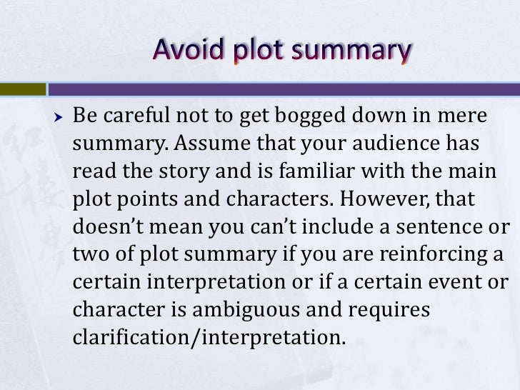 Avoid plot summary<br />Be careful not to get bogged down in mere summary. Assume that your audience has read the story an...