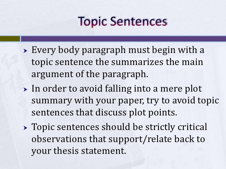 Topic Sentences<br />Every body paragraph must begin with a topic sentence the summarizes the main argument of the paragra...