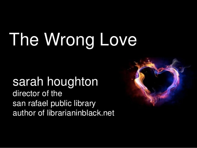 The Wrong Love sarah houghton director of the san rafael public library author of librarianinblack.net