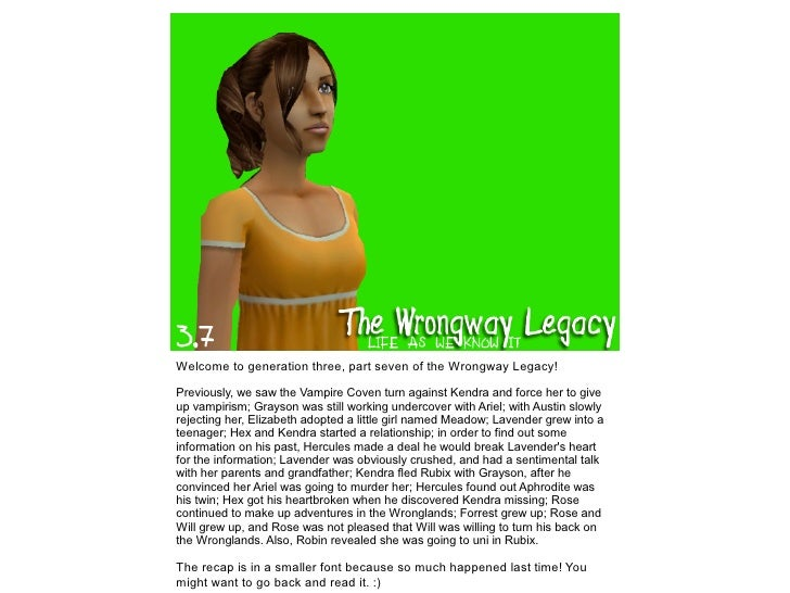 Welcome to generation three, part seven of the Wrongway Legacy!Previously, we saw the Vampire Coven turn against Kendra an...