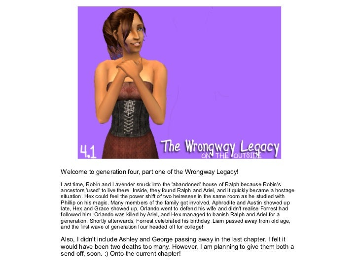 Welcome to generation four, part one of the Wrongway Legacy!Last time, Robin and Lavender snuck into the abandoned house o...