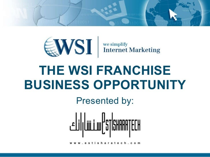 THE WSI FRANCHISE BUSINESS OPPORTUNITY Presented by: