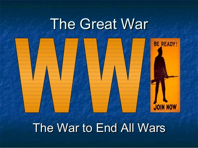 The Great War  The War to End All Wars