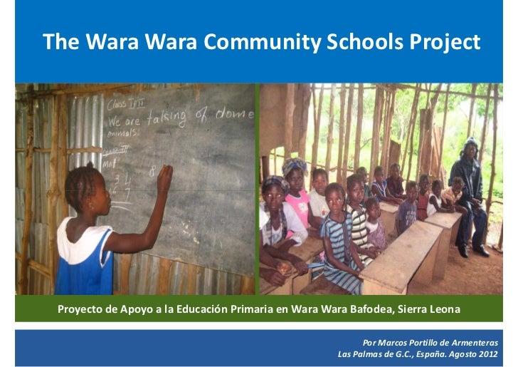 The Wara Wara Community Schools Project Proyecto de Apoyo a la Educación Primaria en Wara Wara Bafodea, Sierra Leona      ...