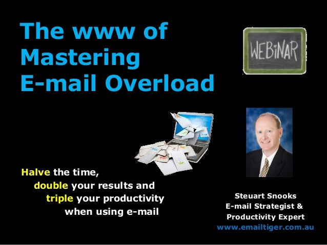 The www of Mastering E-mail Overload Halve the time, double your results and triple your productivity when using e-mail St...