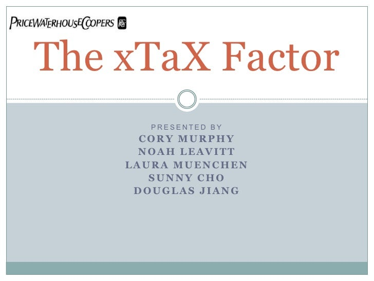 The xTaX Factor<br />Presented bY<br />Cory Murphy<br />Noah Leavitt<br />Laura Muenchen<br />SUnny Cho<br />Douglas Jiang...