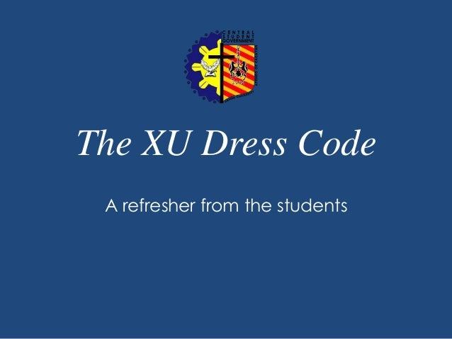 The XU Dress Code A refresher from the students