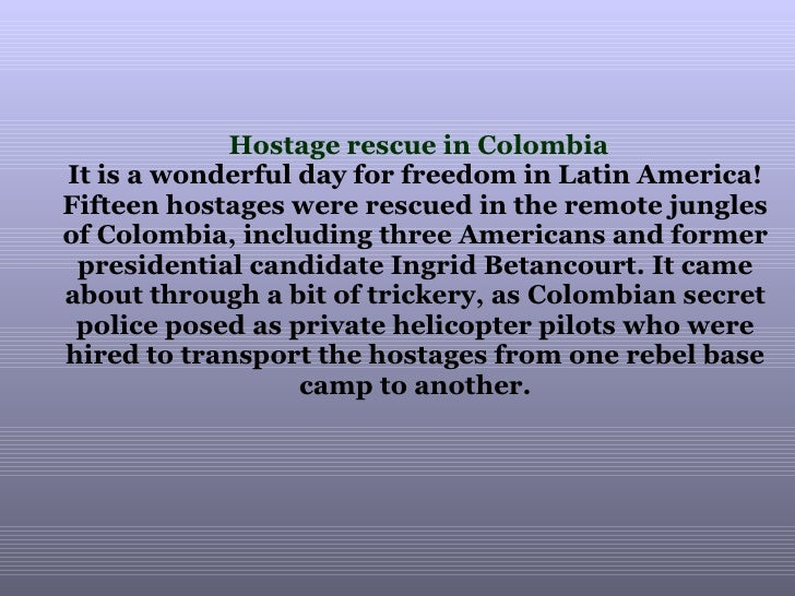 Hostage rescue in Colombia It is a wonderful day for freedom in Latin America!  Fifteen hostages were rescued in the remot...