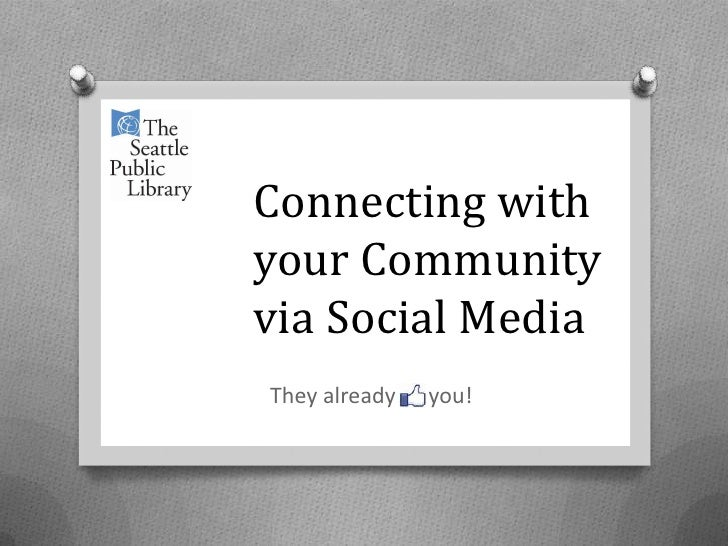Connecting with your Community via 	Social Media		<br />They already      you!<br />