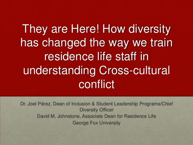 They are Here! How diversity has changed the way we train residence life staff in understanding Cross-cultural conflict Dr...
