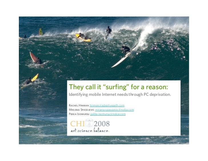 """They call it """"surfing"""" for a reason: Identifying mobile Internet needs through PC deprivation.  Rachel Hinman hinman@adapt..."""