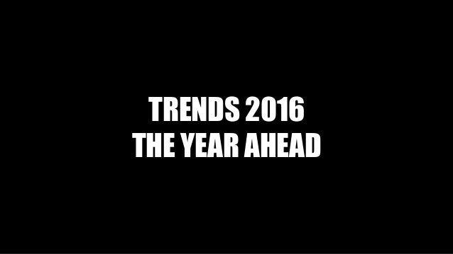 TRENDS 2016 THE YEAR AHEAD