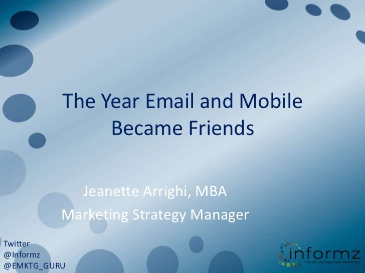 The Year Email and Mobile Became Friends<br />Jeanette Arrighi, MBA<br />Marketing Strategy Manager<br />Twitter<br />@Inf...