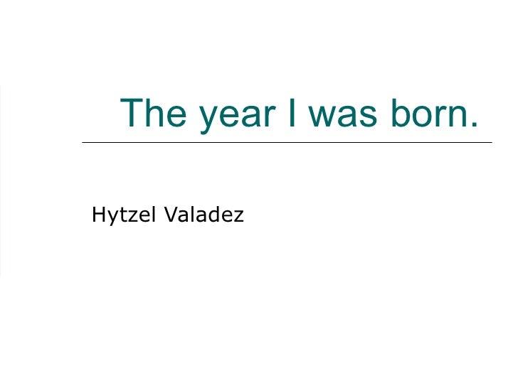 The year I was born. Hytzel Valadez