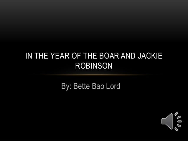 IN THE YEAR OF THE BOAR AND JACKIE ROBINSON By: Bette Bao Lord