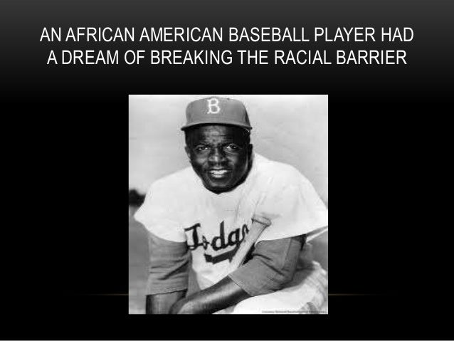 "jackie robinson breaking the racial barriers essay Baseball | essay  two big surprises have emerged from the film""42,"" which  deals with jackie robinson's breaking major league baseball's color barrier with  the  the racist behavior of phillies manager ben chapman, right,."