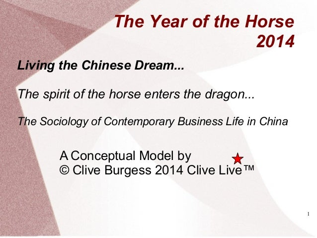 The Year of the Horse 2014 Living the Chinese Dream... The spirit of the horse enters the dragon... The Sociology of Conte...