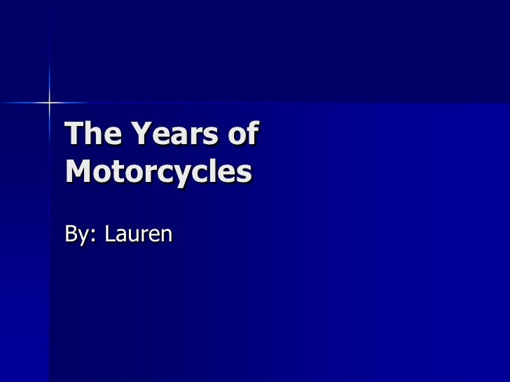 The Years of Motorcycles<br />By: Lauren<br />