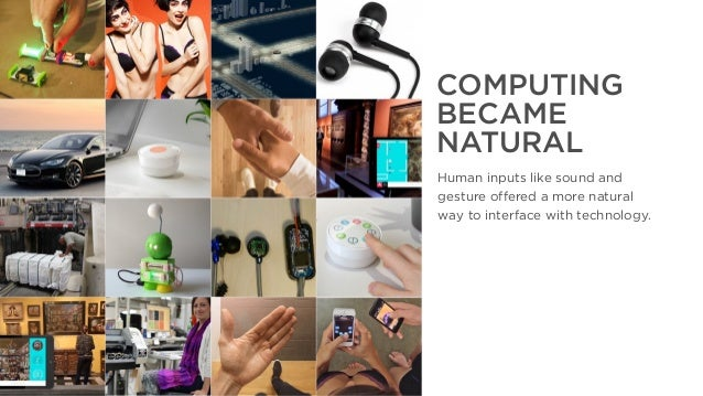 The Year That Was, The Year That Will Be COMPUTING BECAME NATURAL Human inputs like sound and gesture offered a more natur...