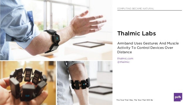 The Year That Was, The Year That Will Be COMPUTING BECAME NATURAL Armband Uses Gestures And Muscle Activity To Control Dev...