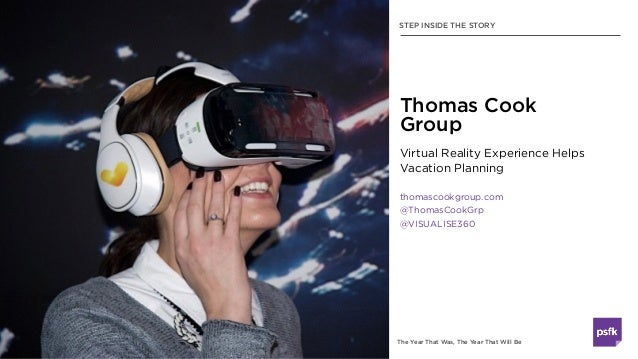 The Year That Was, The Year That Will Be Virtual Reality Experience Helps Vacation Planning thomascookgroup.com @ThomasCoo...