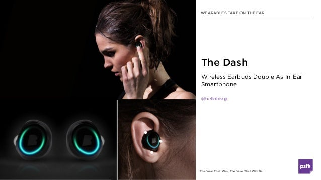 The Year That Was, The Year That Will Be Wireless Earbuds Double As In-Ear Smartphone @hellobragi The Dash WEARABLES TAKE ...