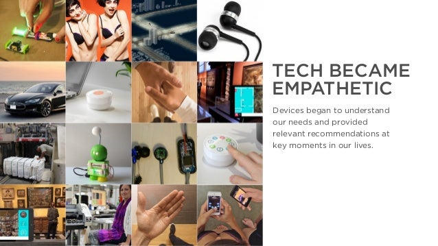 The Year That Was, The Year That Will Be TECH BECAME EMPATHETIC Devices began to understand our needs and provided relevan...